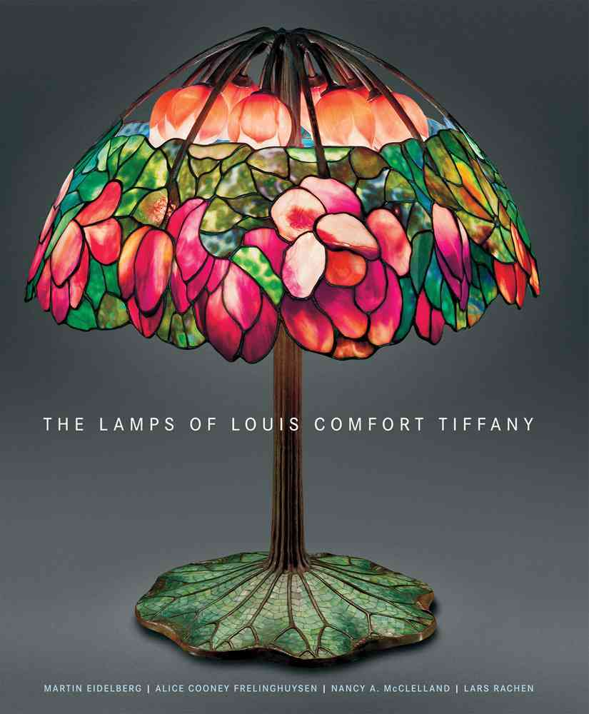 The Lamps of Louis Comfort Tiffany By Eidelberg, Martin/ Frelinghuysen, Alice Cooney/ McClelland, Nancy A./ Rachen, Lars/ Cooke, Colin (PHT)